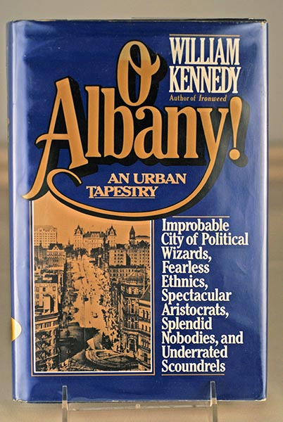 Image for O Albany!: Improbable City of Political Wizards, Fearless Ethnics, Spectacular Aristocrats, Splendid Nobodies, and Underrated Scoundrels (Signed)